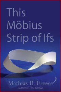 "Mathias B. Freese's ""This Mobius Strip of Ifs"""
